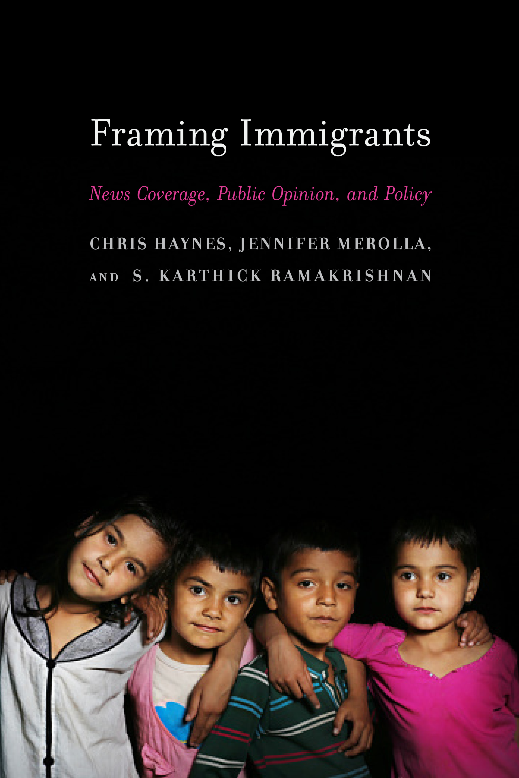 Framing Immigrants: News Coverage, Public Opinion, and Policy