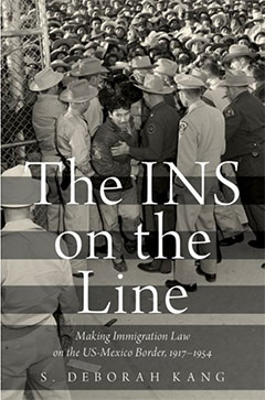 The INS on the Line: Making Immigration Law on the US-Mexico Border, 1917–1954