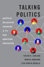 Talking Politics Political Discussion Networks and the New American Electorate